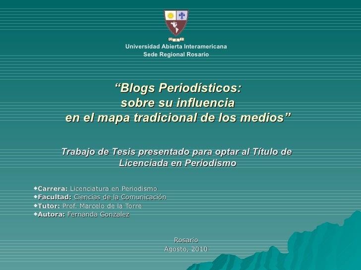 """"""" Blogs Periodísticos: sobre su influencia en el mapa tradicional de los medios"""" Trabajo de Tesis presentado para optar al..."""