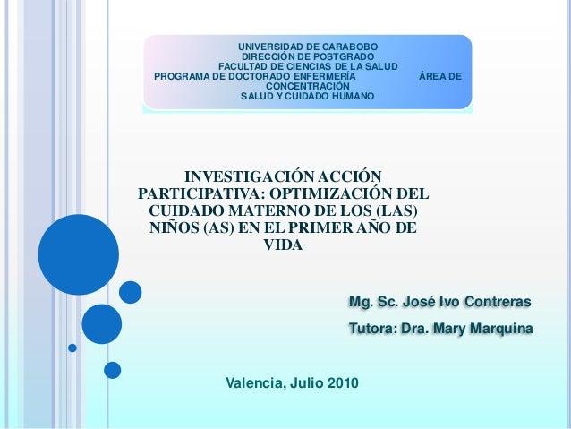 Presentación Tesis INVESTIGACIÓN ACCIÓN PARTICIPATIVA: OPTIMIZACIÓN DEL CUIDADO MATERNO DE LOS (LAS) NIÑOS (AS) EN EL PRIMER AÑO DE VIDA Slide 2