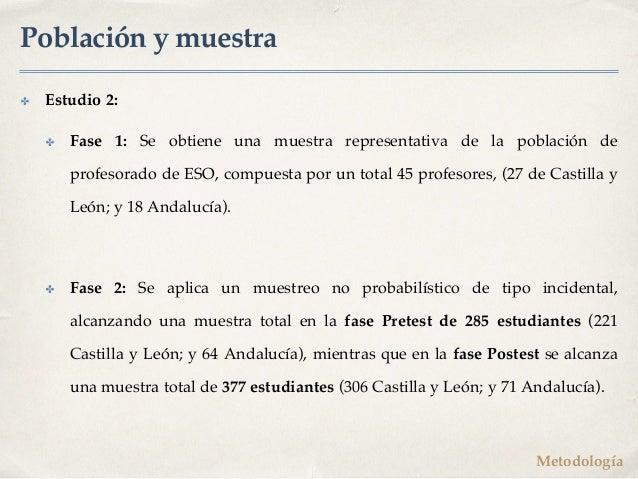 Población y muestra ✤ Estudio 2: ✤ Fase 1: Se obtiene una muestra representativa de la población de profesorado de ESO, co...