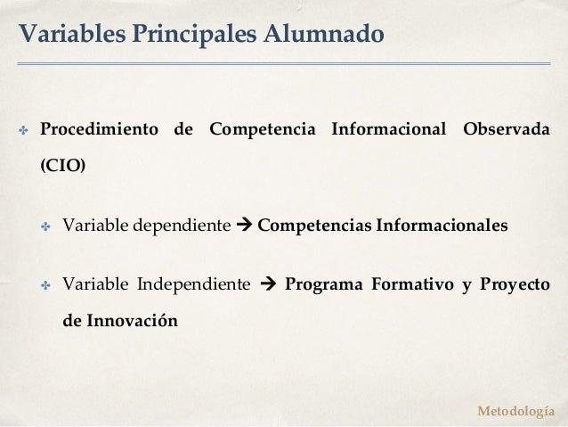 Variables Principales Alumnado ✤ Procedimiento de Competencia Informacional Observada (CIO) ✤ Variable dependiente à Compe...