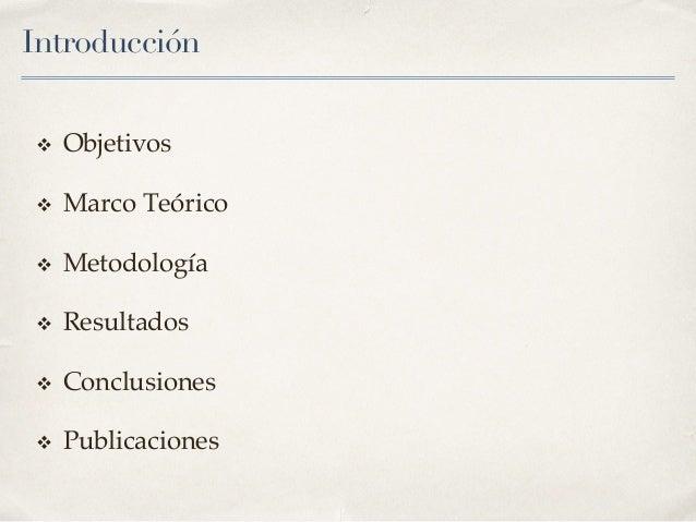 Introducción v Objetivos v Marco Teórico v Metodología v Resultados v Conclusiones v Publicaciones