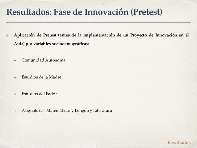 Resultados: Fase de Innovación (Pretest) ✤ Aplicación de Pretest (antes de la implementación de un Proyecto de Innovación ...