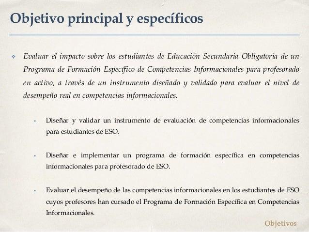 Objetivo principal y específicos v Evaluar el impacto sobre los estudiantes de Educación Secundaria Obligatoria de un Prog...