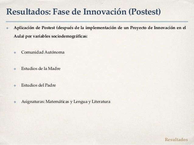 Resultados: Fase de Innovación (Postest) ✤ Aplicación de Postest (después de la implementación de un Proyecto de Innovació...