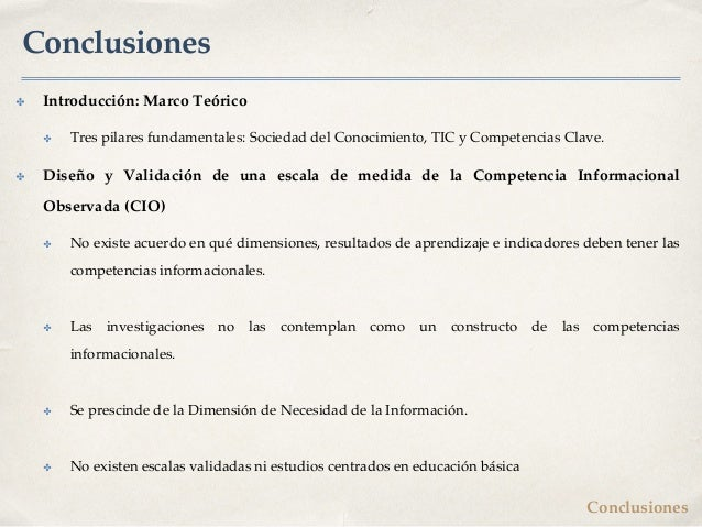 Conclusiones ✤ Introducción: Marco Teórico ✤ Tres pilares fundamentales: Sociedad del Conocimiento, TIC y Competencias Cla...