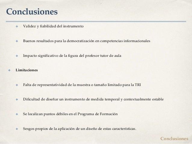 Conclusiones ✤ Validez y fiabilidad del instrumento ✤ Buenos resultados para la democratización en competencias informacio...