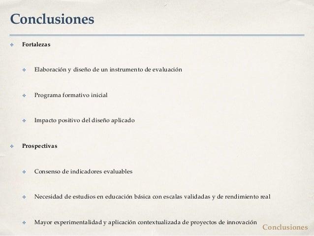 Conclusiones ✤ Fortalezas ✤ Elaboración y diseño de un instrumento de evaluación ✤ Programa formativo inicial ✤ Impacto po...