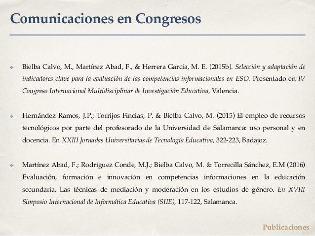 Comunicaciones en Congresos ✤ Bielba Calvo, M., Martínez Abad, F., & Herrera García, M. E. (2015b). Selección y adaptación...