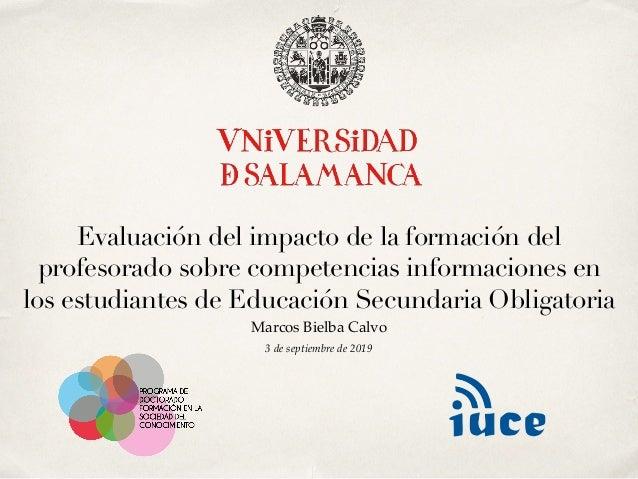 3 de septiembre de 2019 Evaluación del impacto de la formación del profesorado sobre competencias informaciones en los est...