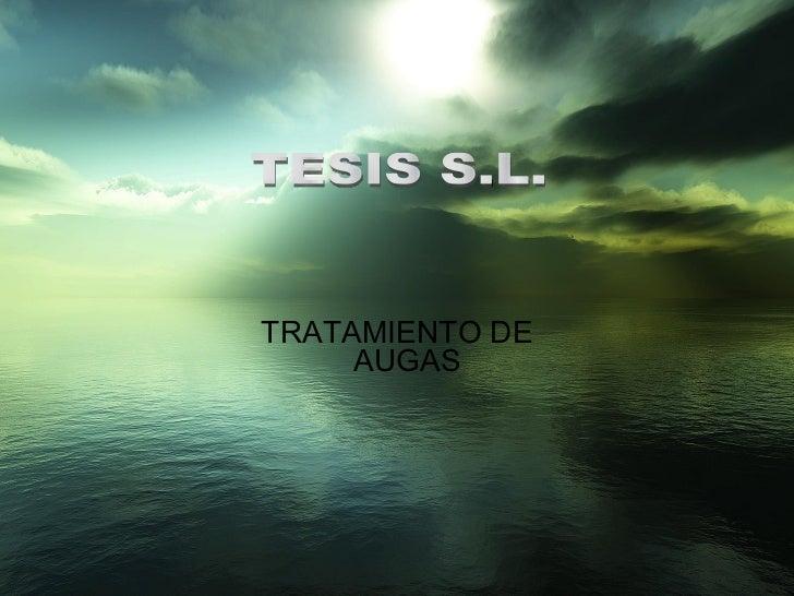 <ul><ul><ul><ul><ul><li>TRATAMIENTO DE AUGAS </li></ul></ul></ul></ul></ul>TESIS S.L.
