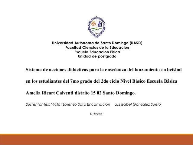 Universidad Autonoma de Santo Domingo (UASD) Facultad Ciencias de la Educacion Escuela Educacion Fisica Unidad de postgrad...