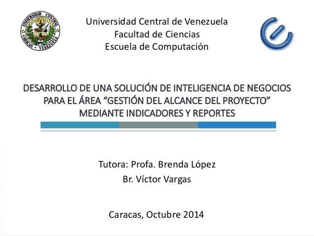 """Tutora: Profa. Brenda López Br. Víctor Vargas DESARROLLO DE UNA SOLUCIÓN DE INTELIGENCIA DE NEGOCIOS PARA EL ÁREA """"GESTIÓN..."""