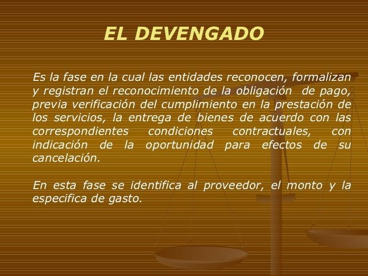 <ul><ul><li>Es la fase en la cual las entidades reconocen, formalizan y registran el reconocimiento de la obligación  de p...