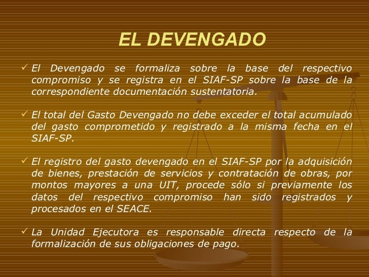 EL DEVENGADO <ul><li>El Devengado se formaliza sobre la base del respectivo compromiso y se registra en el SIAF-SP sobre l...