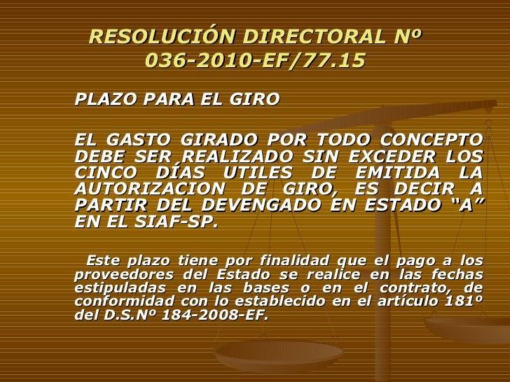 RESOLUCIÓN DIRECTORAL Nº 036-2010-EF/77.15 <ul><li>PLAZO PARA EL GIRO </li></ul><ul><li>EL GASTO GIRADO POR TODO CONCEPTO ...