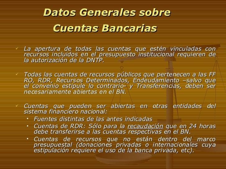 Datos Generales sobre  Cuentas Bancarias   <ul><li>La apertura de todas las cuentas que estén vinculadas con recursos incl...