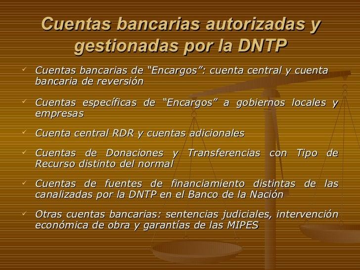 """Cuentas bancarias autorizadas y gestionadas por la DNTP <ul><li>Cuentas bancarias de """"Encargos"""": cuenta central y cuenta b..."""