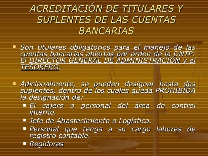 ACREDITACIÓN DE TITULARES Y SUPLENTES DE LAS CUENTAS BANCARIAS <ul><li>Son titulares obligatorios para el manejo de las cu...