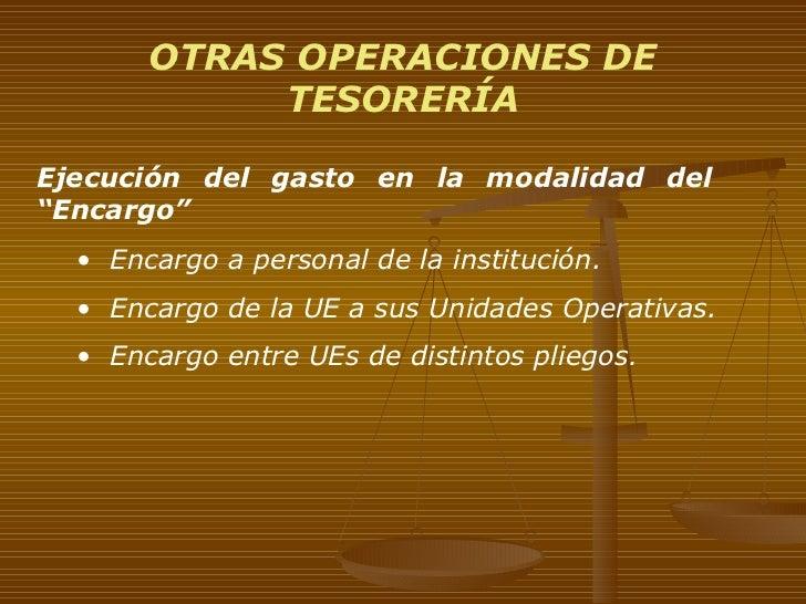 """OTRAS OPERACIONES DE TESORERÍA <ul><li>Ejecución del gasto en la modalidad del  """"Encargo"""" </li></ul><ul><ul><li>Encargo a ..."""