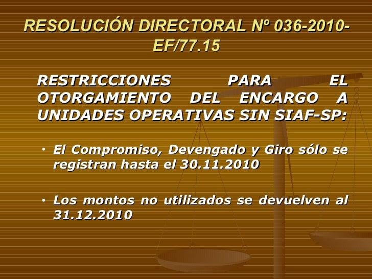RESOLUCIÓN DIRECTORAL Nº 036-2010-EF/77.15 <ul><li>RESTRICCIONES PARA EL OTORGAMIENTO DEL ENCARGO A UNIDADES OPERATIVAS SI...
