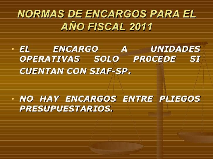 NORMAS DE ENCARGOS PARA EL AÑO FISCAL 2011 <ul><li>EL ENCARGO A UNIDADES OPERATIVAS SOLO PR0CEDE SI CUENTAN CON SIAF-SP . ...