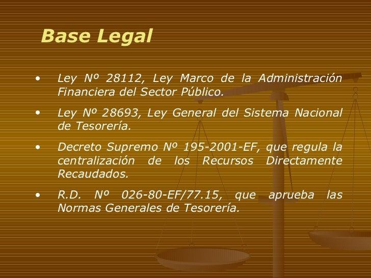 <ul><li>Ley Nº 28112, Ley Marco de la Administración Financiera del Sector Público. </li></ul><ul><li>Ley Nº 28693, Ley Ge...