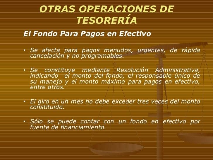 OTRAS OPERACIONES DE TESORERÍA <ul><ul><li>El Fondo Para Pagos en Efectivo  </li></ul></ul><ul><ul><li>Se afecta para pago...
