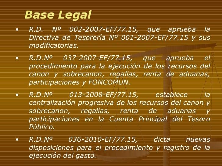 <ul><li>R.D. Nº 002-2007-EF/77.15, que aprueba la Directiva de Tesorería Nº 001-2007-EF/77.15 y sus modificatorias. </li><...