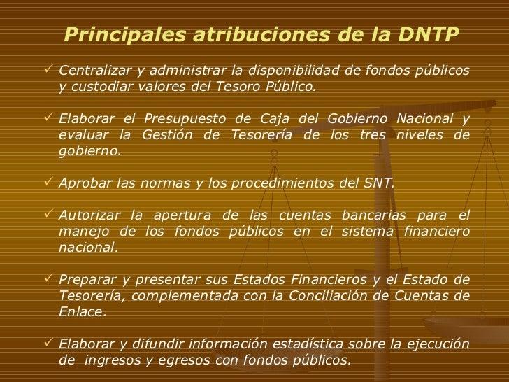 Principales atribuciones de la DNTP <ul><li>Centralizar y administrar la disponibilidad de fondos públicos y c ustodiar va...