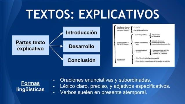 TEXTOS: EXPLICATIVOS - Oraciones enunciativas y subordinadas. - Léxico claro, preciso, y adjetivos especificativos. - Verb...