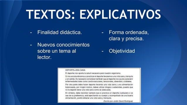TEXTOS: EXPLICATIVOS - Finalidad didáctica. - Nuevos conocimientos sobre un tema al lector. - Forma ordenada, clara y prec...