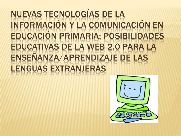 NUEVAS TECNOLOGÍAS DE LAINFORMACIÓN Y LA COMUNICACIÓN ENEDUCACIÓN PRIMARIA: POSIBILIDADESEDUCATIVAS DE LA WEB 2.0 PARA LAE...