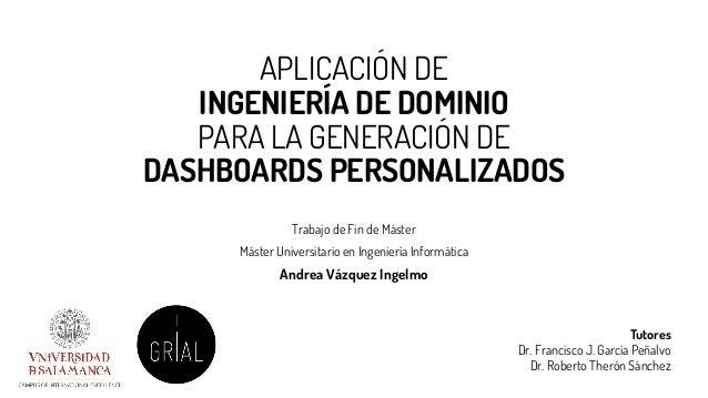 APLICACIÓN DE INGENIERÍA DE DOMINIO PARA LA GENERACIÓN DE DASHBOARDS PERSONALIZADOS Trabajo de Fin de Máster Máster Univer...