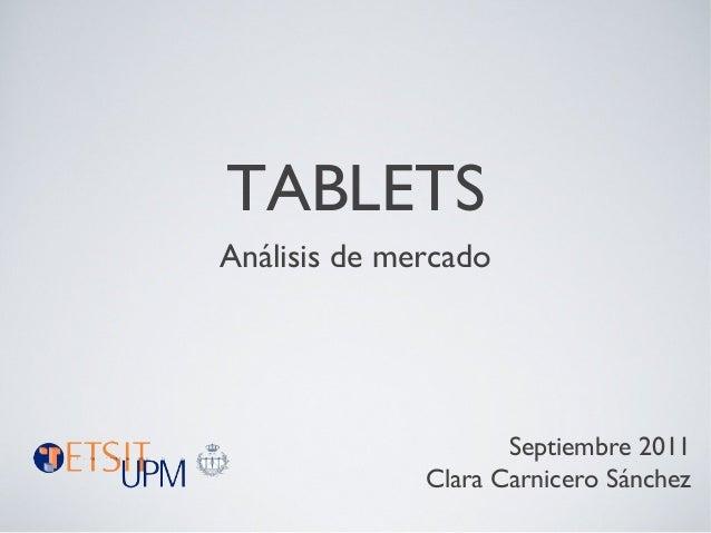 TABLETS Análisis de mercado Septiembre 2011 Clara Carnicero Sánchez