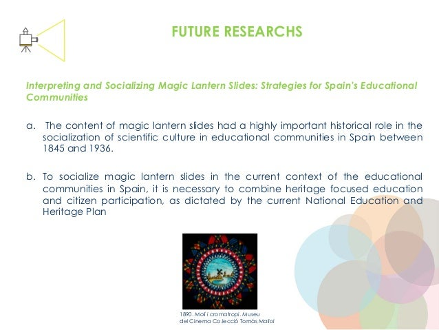 FUTURE RESEARCHS AMPA Million Pictures Interpreting and Socializing Magic Lantern Slides: Strategies for Spain's Education...