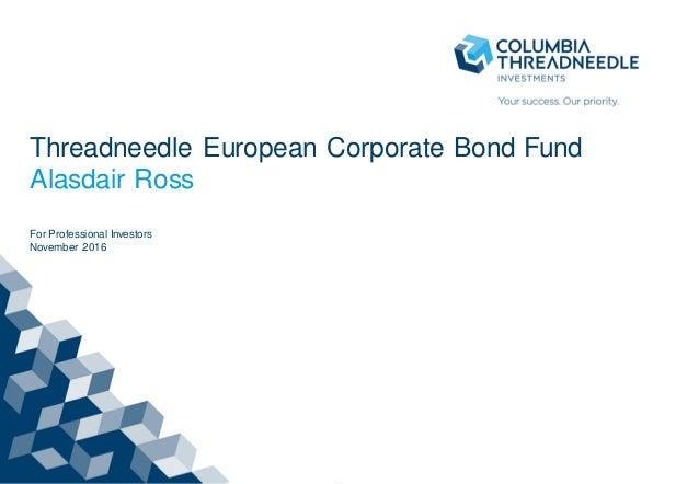 Threadneedle European Corporate Bond Fund Alasdair Ross For Professional Investors November 2016