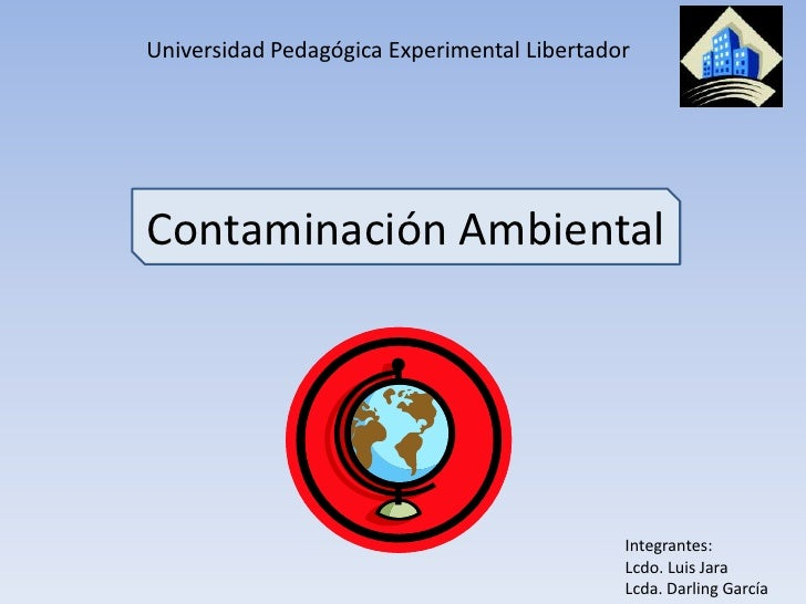 Universidad Pedagógica Experimental LibertadorContaminación Ambiental                                             Integran...