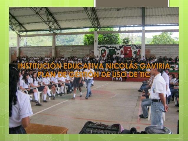 INSTITUCIÓN EDUCATIVA NICOLÁS GAVIRIA      PLAN DE GESTIÓN DE USO DE TIC