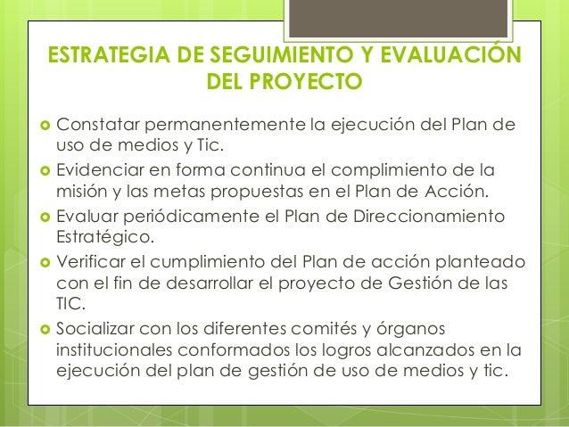 ESTRATEGIA DE SEGUIMIENTO Y EVALUACIÓN             DEL PROYECTO   Constatar permanentemente la ejecución del Plan de    u...