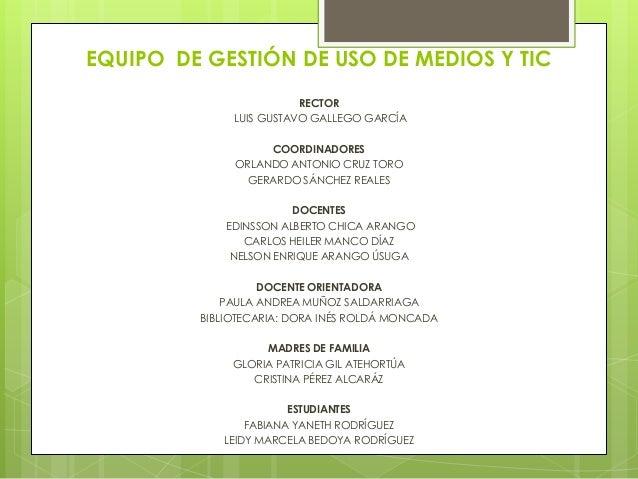 EQUIPO DE GESTIÓN DE USO DE MEDIOS Y TIC                         RECTOR              LUIS GUSTAVO GALLEGO GARCÍA          ...