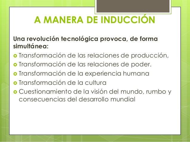A MANERA DE INDUCCIÓNUna revolución tecnológica provoca, de formasimultánea: Transformación de las relaciones de producci...