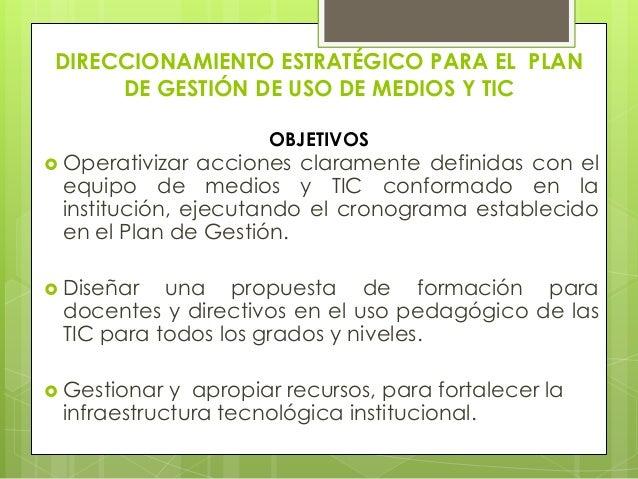DIRECCIONAMIENTO ESTRATÉGICO PARA EL PLAN      DE GESTIÓN DE USO DE MEDIOS Y TIC                     OBJETIVOS Operativiz...