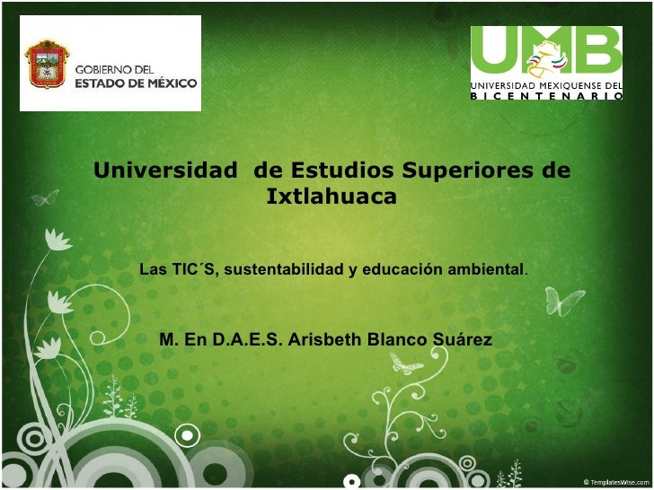Universidad de Estudios Superiores de             Ixtlahuaca   Las TIC´S, sustentabilidad y educación ambiental.     M. En...