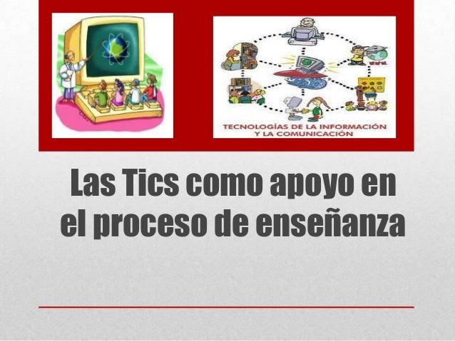 Las Tics como apoyo en el proceso de enseñanza