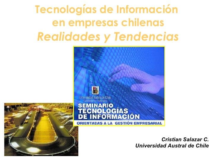 Tecnologías de Información  en empresas chilenas Realidades y Tendencias Cristian Salazar C. Universidad Austral de Chile
