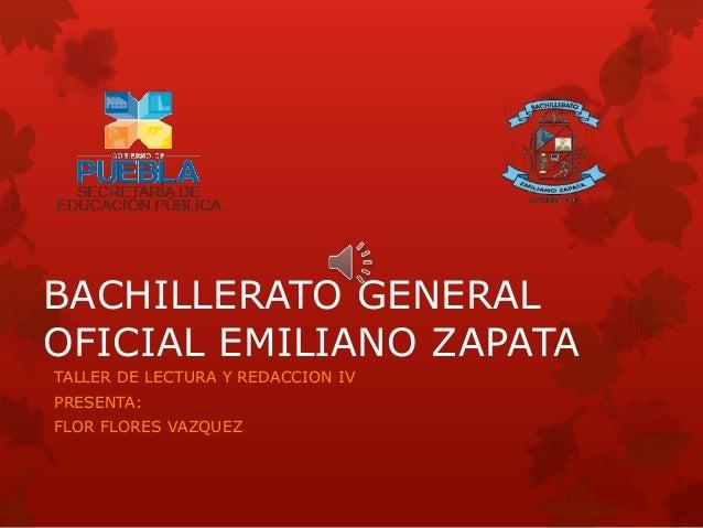 BACHILLERATO GENERAL OFICIAL EMILIANO ZAPATA TALLER DE LECTURA Y REDACCION IV PRESENTA: FLOR FLORES VAZQUEZ