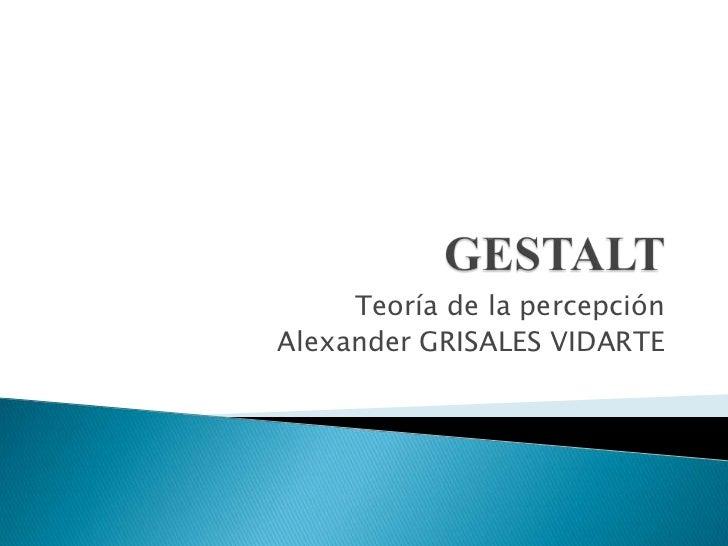 Teoría de la percepciónAlexander GRISALES VIDARTE