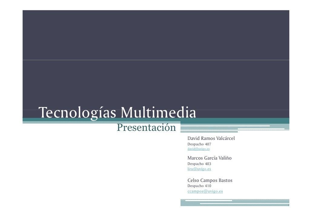 Tecnologías Multimedia T n l í Multim di           Presentación                          David Ramos Valcárcel            ...