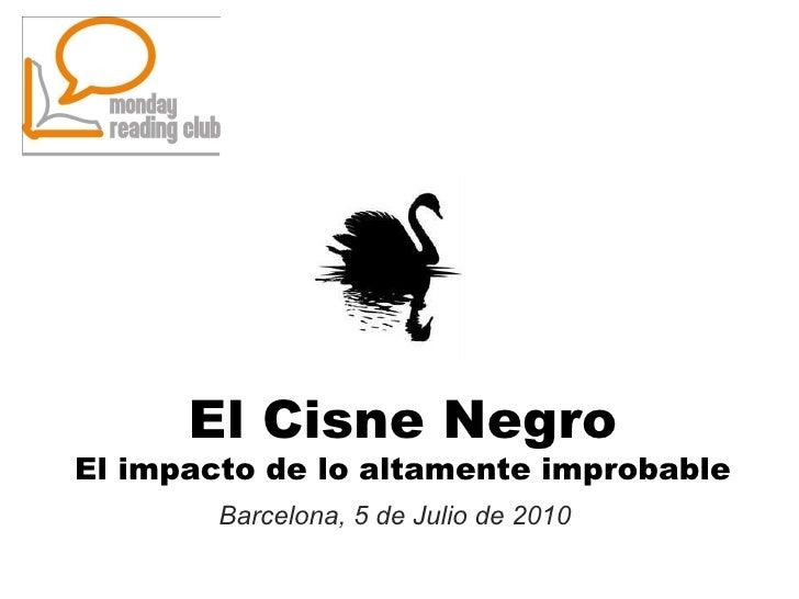 El Cisne Negro El impacto de lo altamente improbable Barcelona, 5 de Julio de 2010