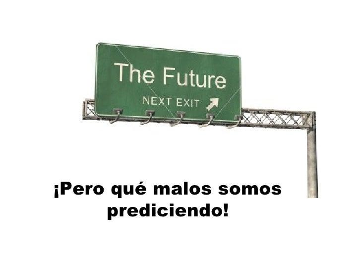 ¡Pero qué malos somos prediciendo!
